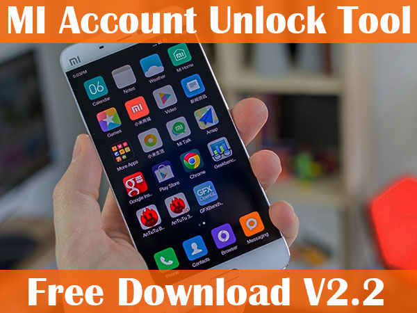 MI Account Unlock Tool Download For PC [ V2 2 2019 Updated