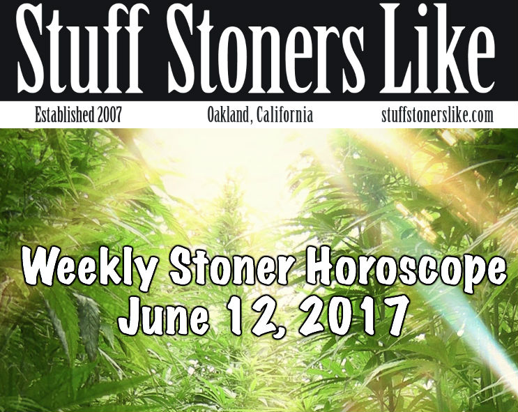 WEEKLY STONER HOROSCOPE JUNE 12 HERO