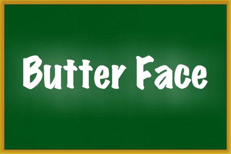 Butter face