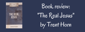 The Real Jesus by Trent Horn 20 Answers