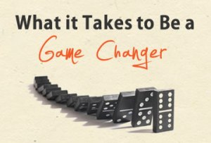 What It Takes To Be A Game Changer