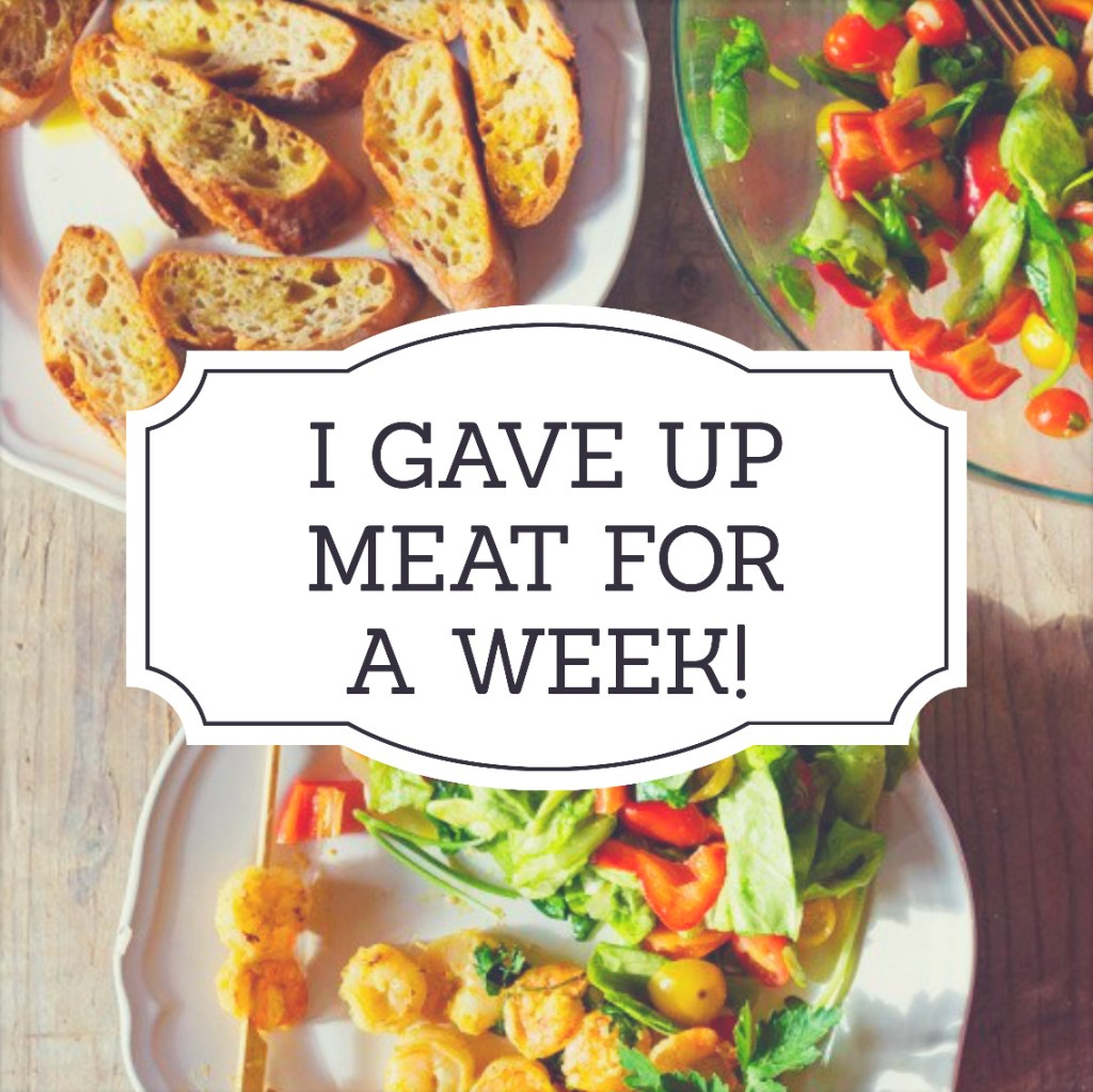 I Gave Up Meat For A Week – Here's How That Went