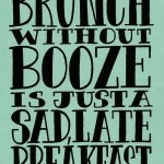 Saturday Say It: Bloody Marys & Mimosas Are A Must