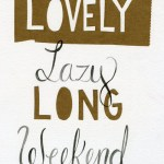 Saturday Say It: Lovely Lazy Long Weekend
