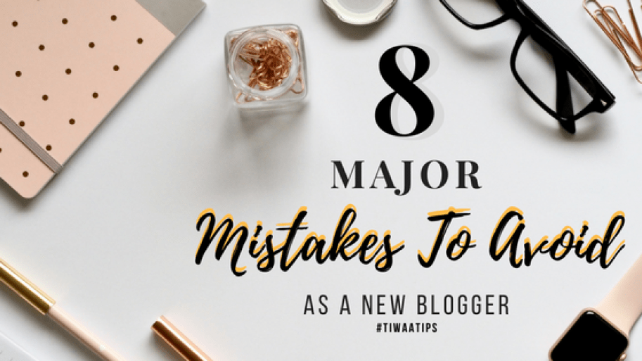 8 Major Mistakes To Avoid As A New Blogger