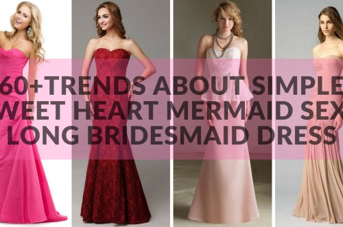 60Trends About Simple Sweet Heart Mermaid Sexy Long Bridesmaid Dress
