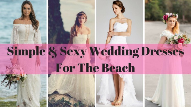 simple and sexy wedding dresses for the beach