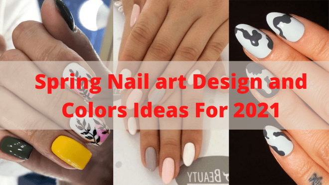 Spring Nail art Design and Colors Ideas For 2021