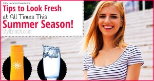 Tips To Look Fresh At All Times This Summer Season