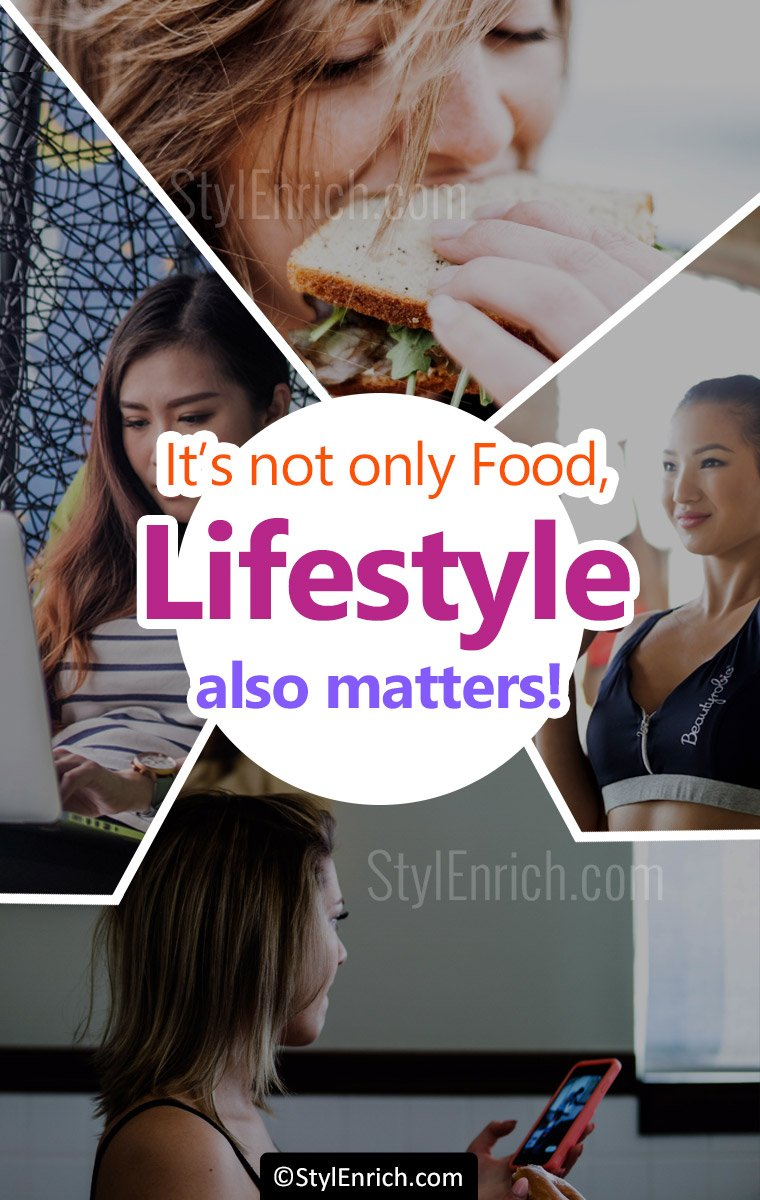 Not only food but lifestyle also matters!