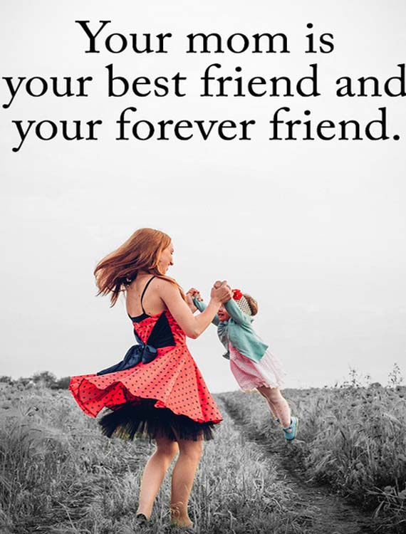 Your Mom Is Your Best Friend Best Love Friendship Quotes Ever