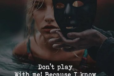 Don't Play with Me! Better Quotes Ideas for Life