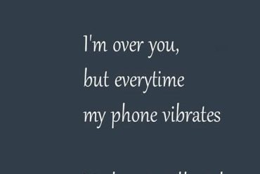Every time My Phone Vibrates - Best Love Quotes & Messages