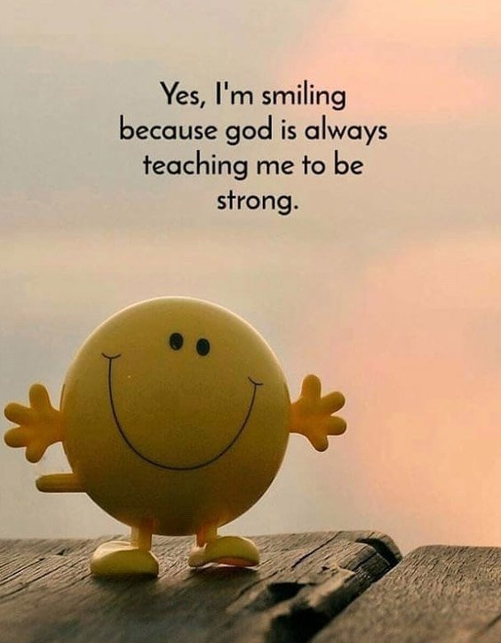 Because God is Always Teaching Me - Awesome Smiling Quotes