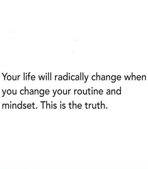 Change your Routine and Mindset - Best Life Quotes