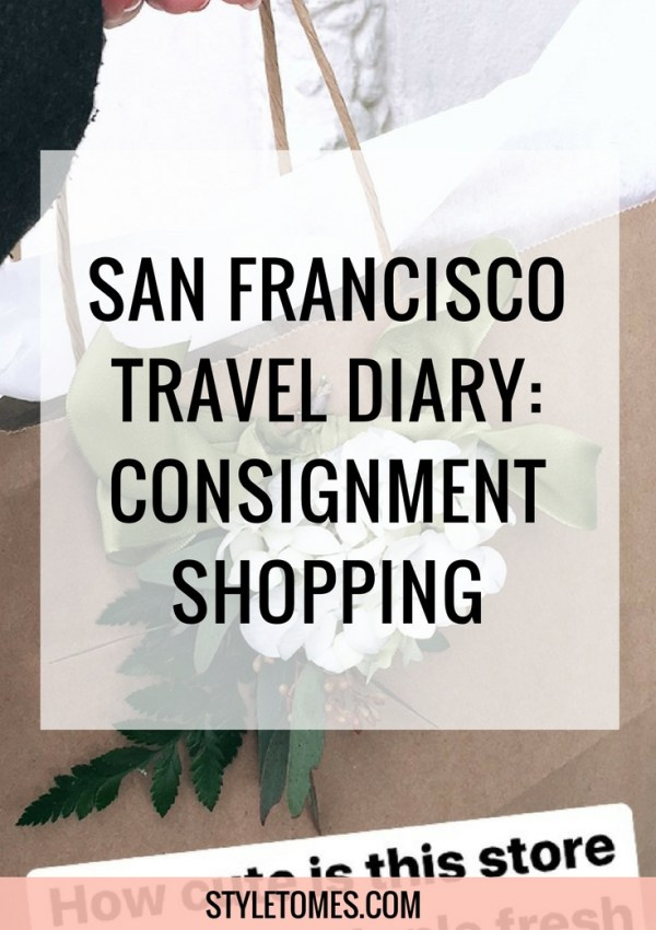 San Francisco Trip Recap + Consignment Shopping Guide