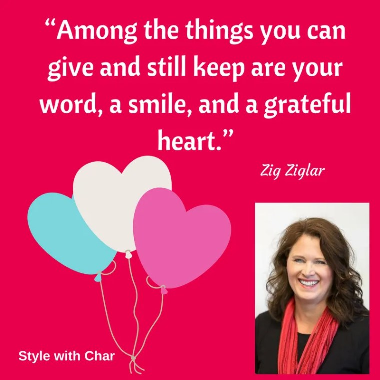 """Among the things you can give and still keep are your word, a smile, and a grateful heart."""