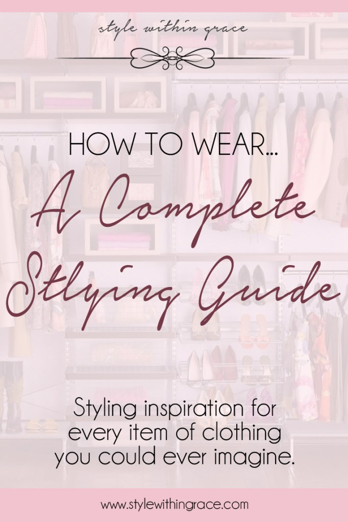 How to Wear… A Complete Styling Guide