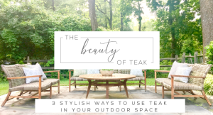 Styling Gypys | The Beauty of Teak - 3 Stylish Ways to Use Teak in Your Outdoor Space | Outdoor living area featuring teak furniture and patio decor