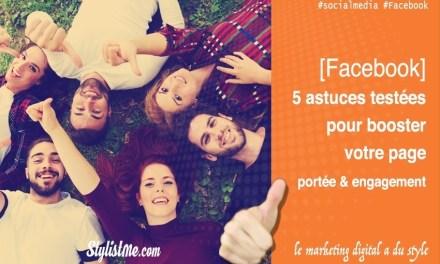 Augmenter la portée et l'engagement sur sa page Facebook : 5 astuces gagnantes !