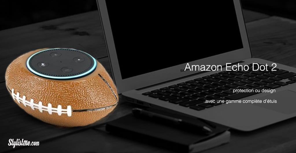 Amazon Alexa tous les objets connectés compatibles base étuis Echo Dot 2