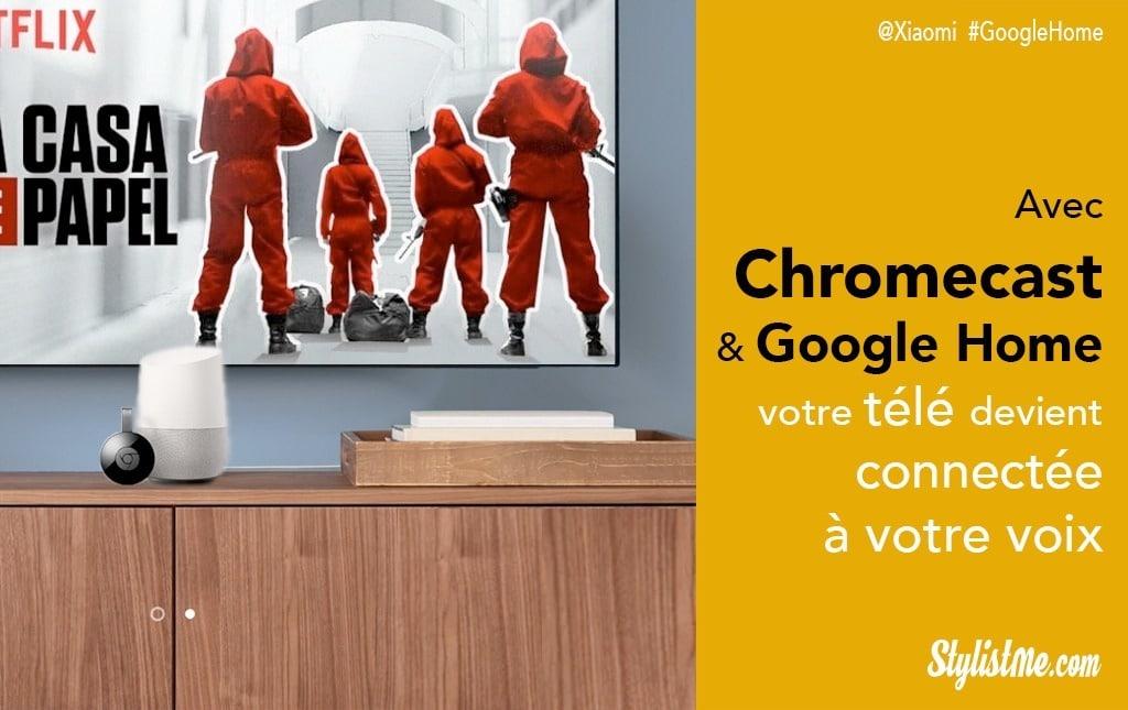 Google Home et Google Chromecast pour connecter votre télé