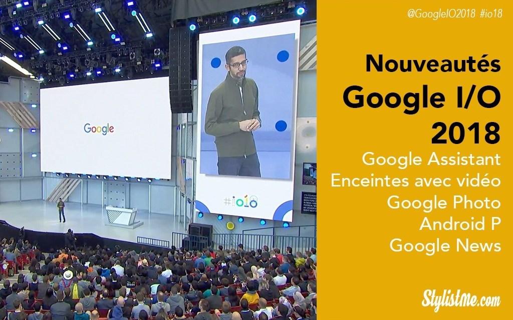 Google I/O 2018 nouveautés Assistant, Gmail, Photo, Android P…
