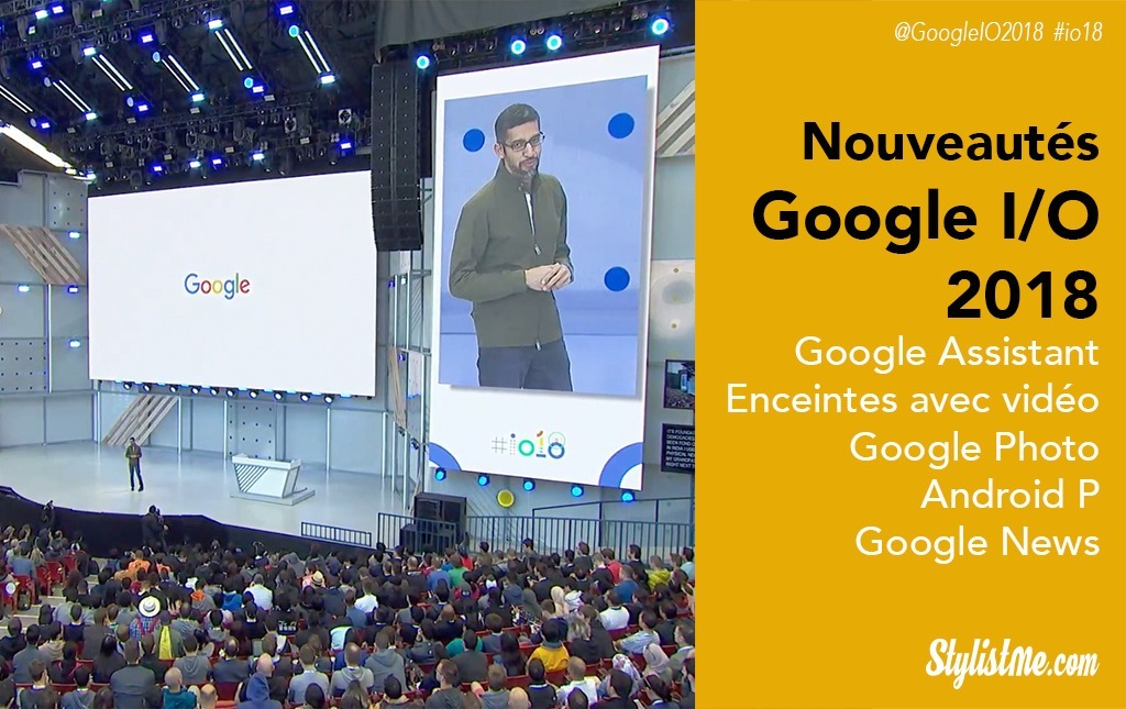 Google I/O 2018 nouveautés Assistant, Gmail, Photo, Android P…