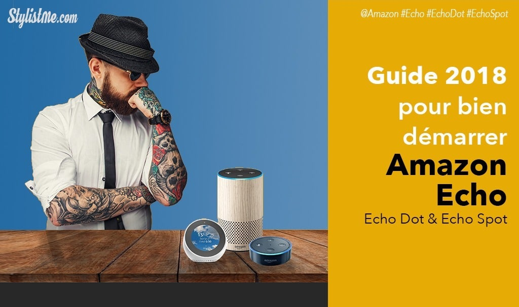 Guide Amazon Écho ou Écho Dot : bien débuter avec Amazon Alexa