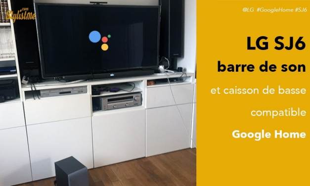 LG SJ6 avis test la barre de son 2:1 caisson de basse externe compatible Google Home