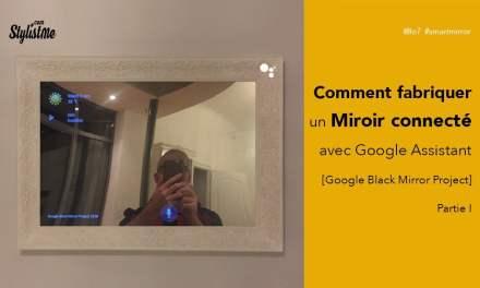 Comment fabriquer un miroir connecté avec Google Assistant [Partie 1 Google Black Mirror]