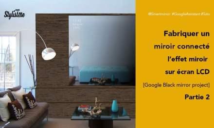 Tuto écran effet miroir – Partie 2 Comment fabriquer miroir Google Assistant