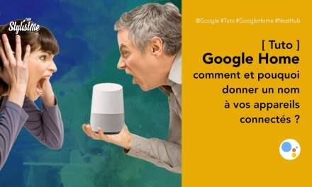 Comment donner un nom à vos appareils Google Home et pourquoi [tuto]