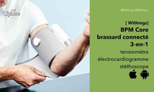 BPM Core Withings avis tensiomètre électrocardiogramme et stéthoscope