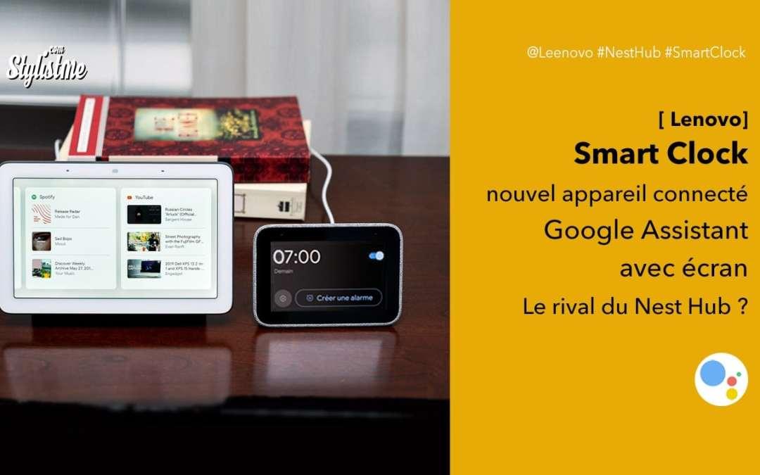 Lenovo smart clock avis du réveil connecté Google Assistant avec écran