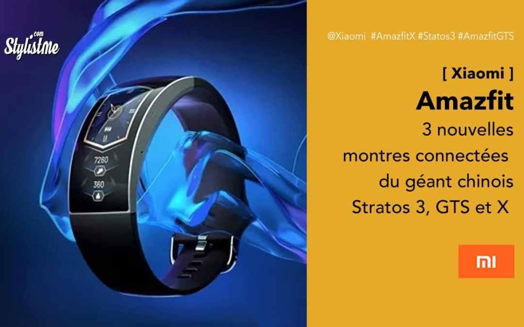 Amazfit Stratos 3, Amazfit GTS, Amazfit X prix caractéristiques et dates
