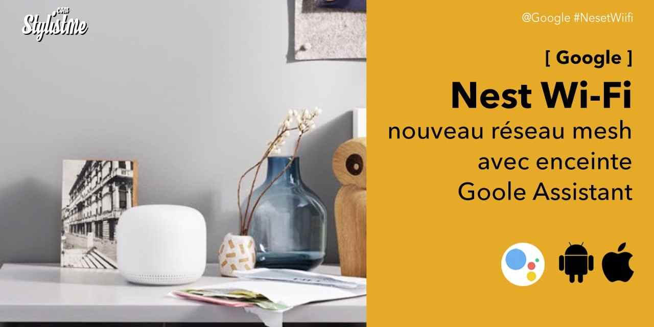 Nest WiFi avis prix test réseau mesh deuxième génération de Google WiFi