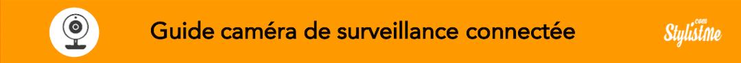 Guide caméra de surveillance connectée comparatif