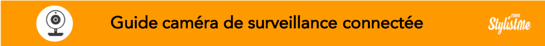 Comparatif meilleure caméra de surveillance connectée