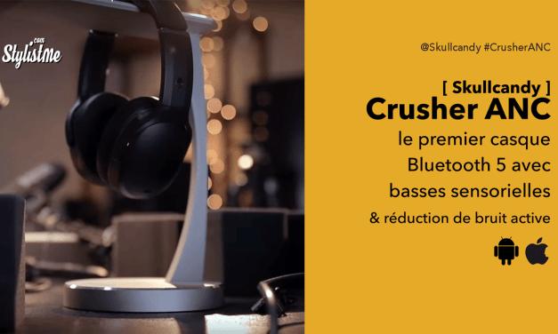 Skullcandy Crusher ANC test du premier casque avec basses sensorielles