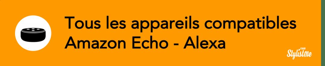 Meilleurs appareils compatibles Alexa Amazon Echo