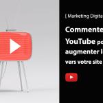 Comment utiliser YouTube pour augmenter le trafic de votre blog ?