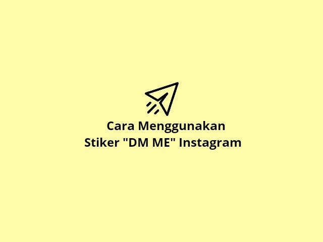 Cara memakai stiker DM ME instagram