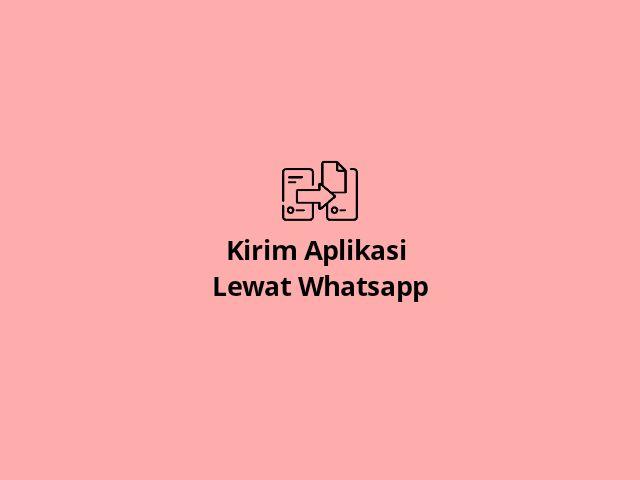 Kirim Aplikasi Lewat Whatsapp
