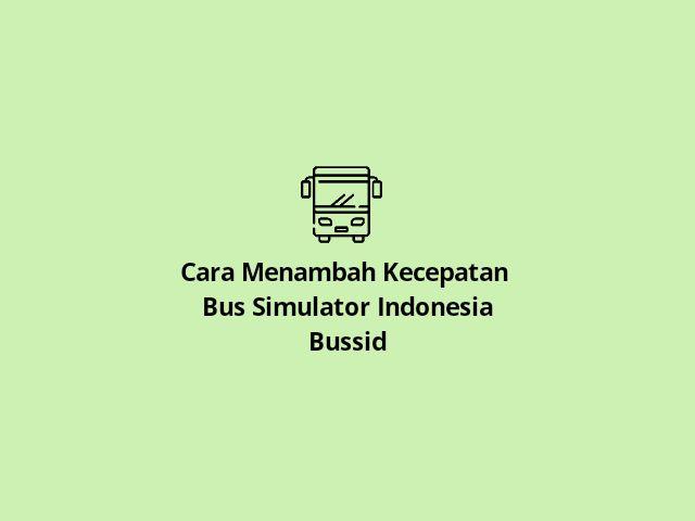 Menambah Kecepatan Bussid