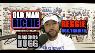 Sub 0 on OLD MAN RICHIE, REGGIE The DOG TRAINER and BEEF with DIAMONDS DOGG!
