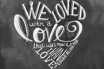 We loved with a love that was more than love