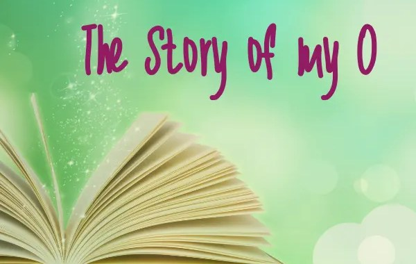 orgasm - the story of my O