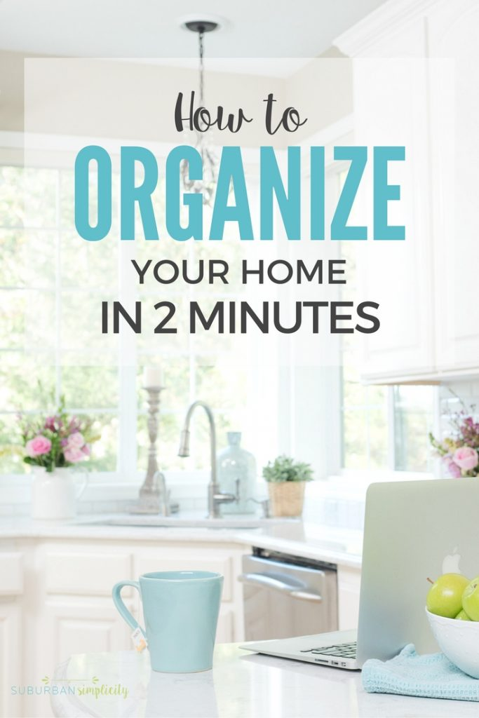 Organize Your Home In Two Minutes with these simple tips. Make the clutter more manageable and your home happier and healthier! | Organization Tips