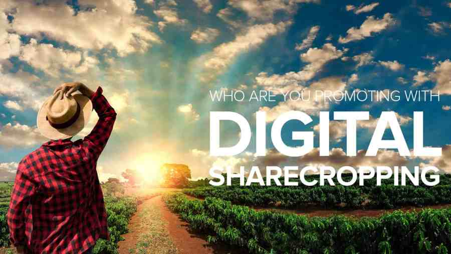Who Are You Promoting with Digital Sharecropping